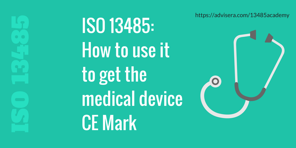 ISO 13485 – How to use it to get the medical device CE Mark