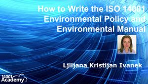 How to Write the ISO 14001 Environmental Policy and Environmental Manual