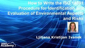 How to Write the ISO 14001 Procedure for Identification and Evaluation of Environmental Aspect and Risks